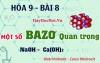 Một số Bazo quan trọng, tính chất hóa học của Natri Hidroxit NaOH, Canxi Hidroxit Ca(OH)2 - hóa 9 bài 8